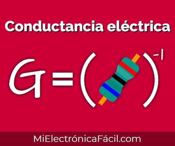 conductancia eléctrica, qué es, fórmula, unidades, explicación y ejemplos