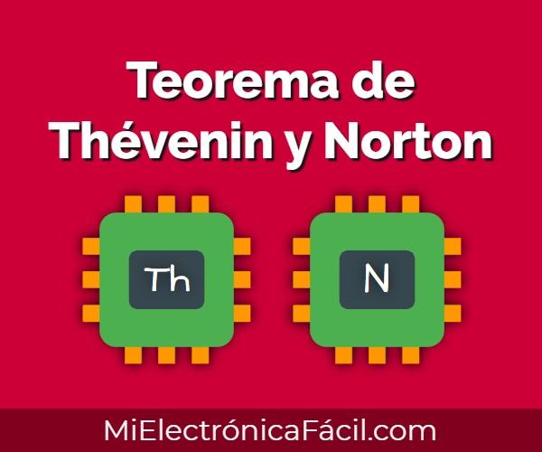 Teorema de Thevenin y Norton, definición, ejemplos, explicación y ejercicios paso a paso